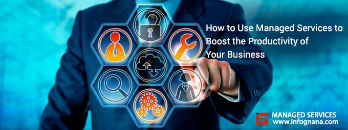 How to Use Managed Services to Boost the Productivity of Your Business