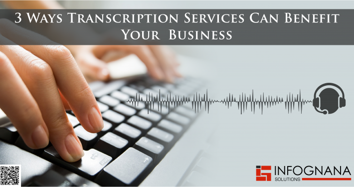 3 Ways Transcription Services Can Benefit Your Business