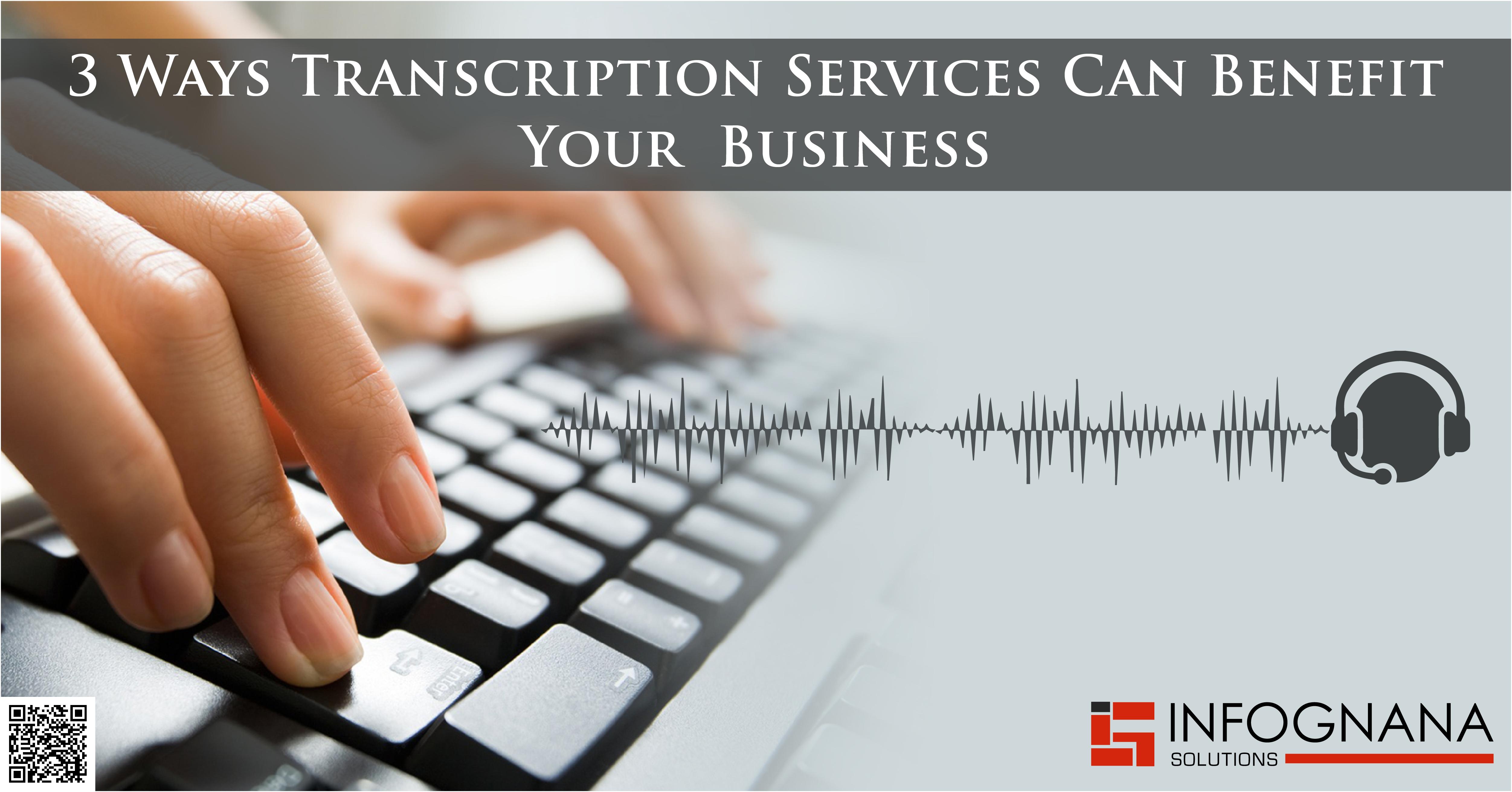3 Ways Transcription Services Can Benefit Your Business