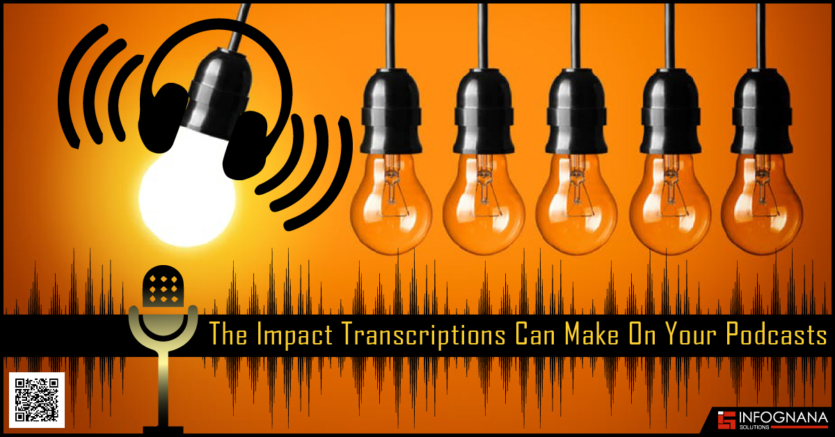 The Impact Transcriptions Can Make On Your Podcasts