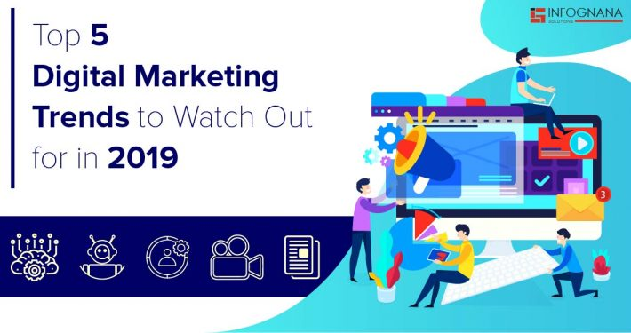 Top 5 Digital Marketing Trends to Watch Out for in 2019