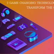 3 Game Changing Technologies That Are Transforming The Gaming World