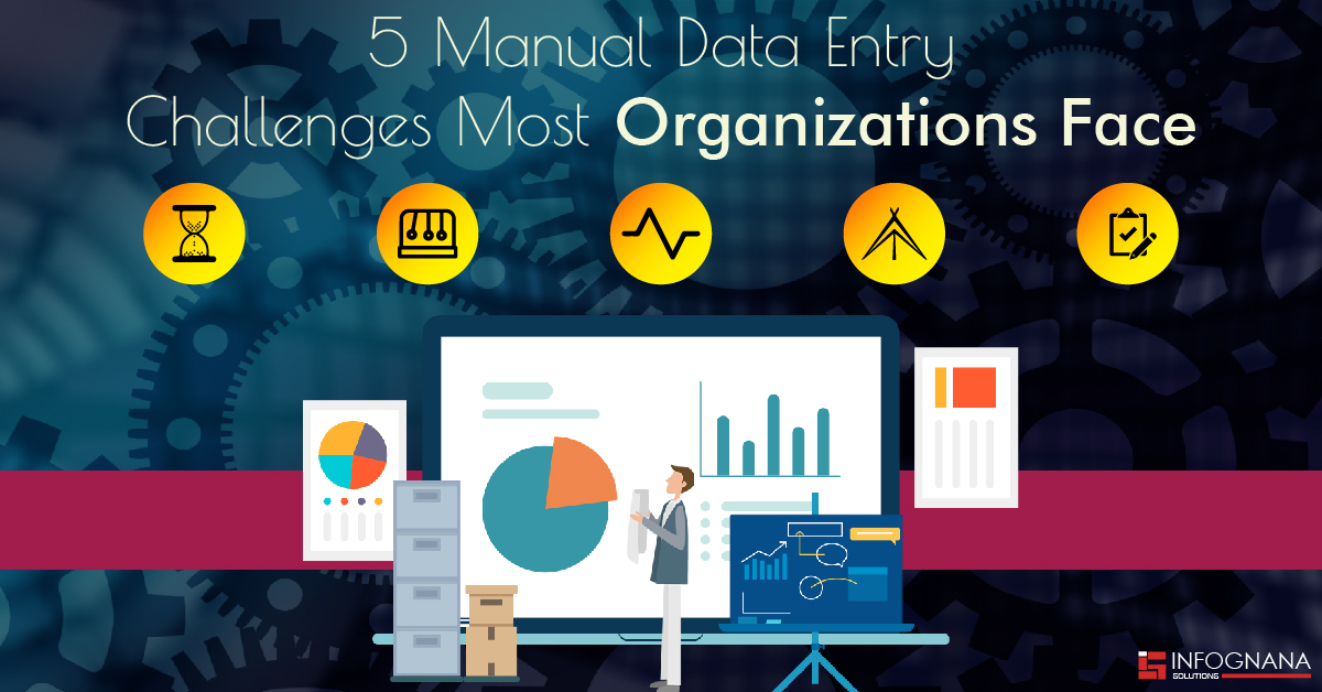 5 Manual Data Entry Challenges Most Organizations Face