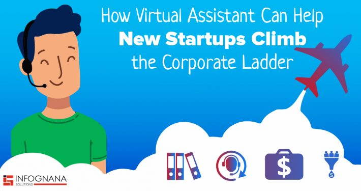 How Virtual Assistants Can Help New Startups Climb the Corporate Ladder