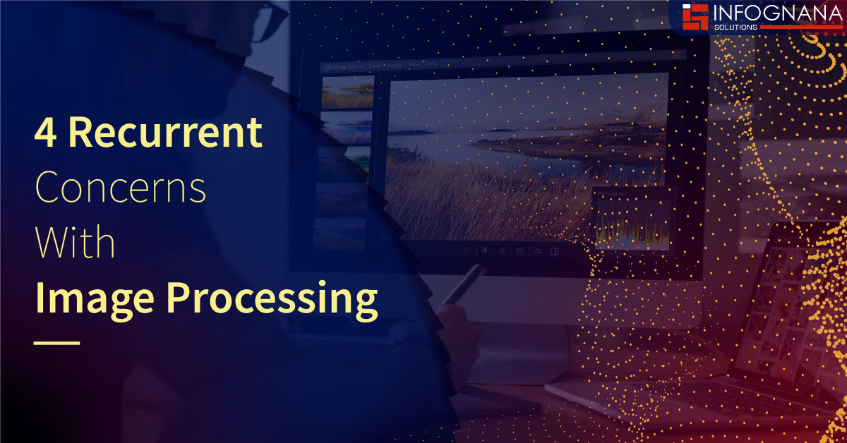 4 Recurrent Concerns With Image Processing