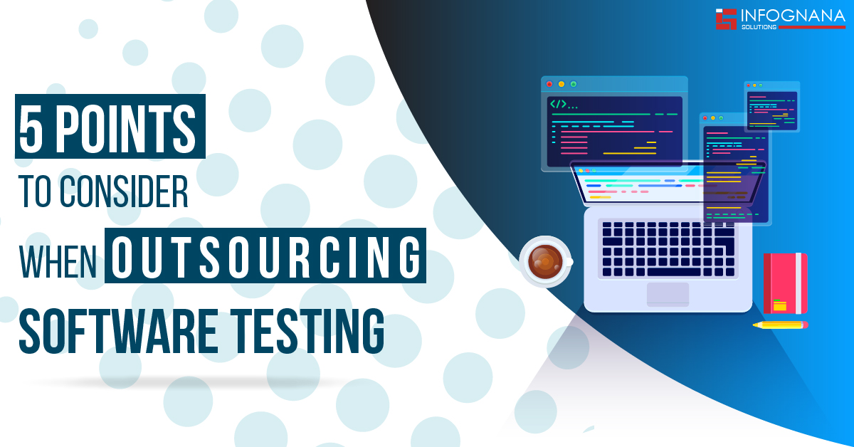 5 Points to Consider When Outsourcing Software Testing