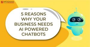 5 Reasons Your Business needs AI-Powered Chat bots