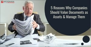 5 Reasons Why Companies Should Value Documents as Assets & Manage Them Well