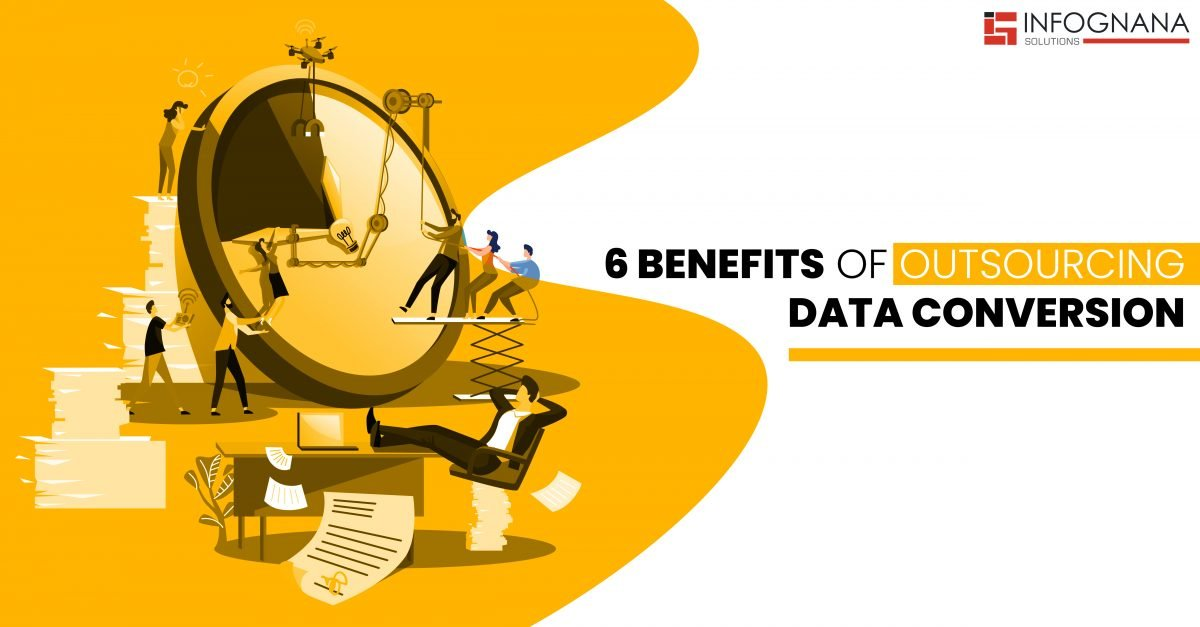 6 Benefits of Outsourcing Data COnversion